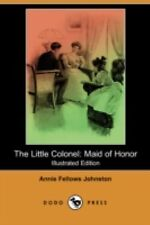 The Little Colonel : Maid of Honor by Annie Fellows Johnston (2008, Paperback)