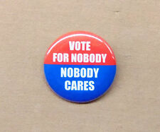 "Vote For Nobody - Nobody Cares 1.25"" Button Election Humor Pin Pinback Badge"