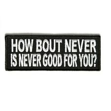 HOW BOUT NEVER IS NEVER GOOD FOR YOU ? PATCH