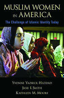 Muslim Women in America: The Challenge of Islamic Identity Today by Yvonne...