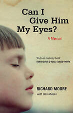 Can I Give Him My Eyes? by Richard Moore New Paperback Book