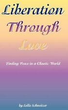 Liberation Through Love : Finding Peace in a Chaotic World by Lollie...