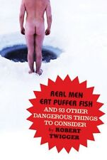 Real Men Eat Puffer Fish: And 93 Other Dangerous Things To Consider,Robert Twig