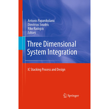 Three Dimensional System Integration - IC Stacking Process and Design