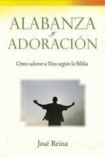 Alabanza y Adoración : Cómo Adorar a Dios Segun la Biblia by José Reina...