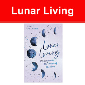 Lunar Living: Working with the Magic of the Moon Cycles by Kirsty Gallagher book