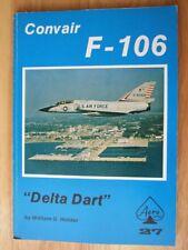 Convair F-106, Delta Dart - William G. Holder (Aero Series 27)