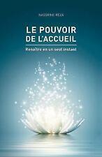 Le Pouvoir de L'accueil : Renaitre en un Seul Instant by Nassrine Reza (2016,...