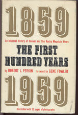 The First Hundred Years 1859-1959 Robert L. Perkin Informal History of Denver CO