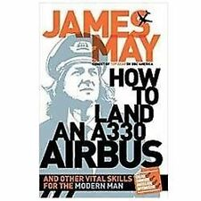 How to Land an A330 Airbus: And Other Vital Skills for the Modern Man, May, Jame