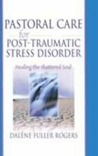 Pastoral Care for Post-Traumatic Stress Disorder : Healing the Shattered Soul...