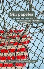 Sin Papeles: Trascendiendo Fronteras by Enrique Herrera (2016, Paperback)