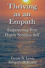 Thriving As an Empath : Empowering Your Highly Sensitive Self by Abbigayle...