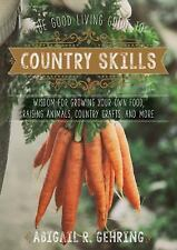 The Good Living Guide to Country Skills: Wisdom for Growing Your Own Food, Ra...