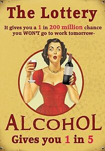 The Lottery Gives You...Alcohol funny steel sign 200mm x 150mm (og)