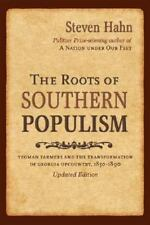 The Roots of Southern Populism : Yeoman Farmers and the Transformation of the...