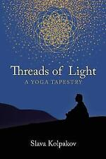 Threads of Light : A Yoga Tapestry by Slava Kolpakov (2017, Paperback)