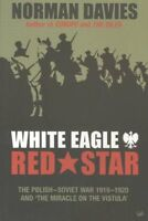 White Eagle, Red Star : The Polish-Soviet War 1919-20 and 'the Miracle on the...