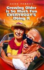 NEW - Growing Older Is So Much Fun Everybody's Doing It by Perret, Gene