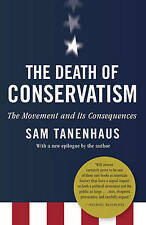 The Death of Conservatism: A Movement and Its Consequences by Sam Tanenhaus...