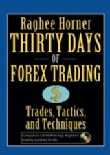 Thirty Days of FOREX Trading: Trades, Tactics, and Techniques: By Horner, Raghee