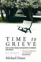 (Good)-Time To Grieve 2e: How to come through bereavement to recovery and growth