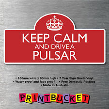 Keep calm & drive a Pulsar Sticker 7yr water/fade proof vinyl  parts Badge