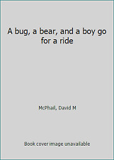 A bug, a bear, and a boy go for a ride by McPhail, David M