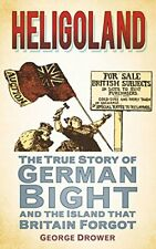 Heligoland: The True Story of German Bight and the Island t by Drower 0752460676