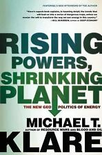 Rising Powers, Shrinking Planet: The New Geopolitics Of Energy: By Michael T....