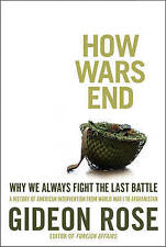 HOW WAR ENDS: Why We Always Fight the Last Battle by Gideon Rose (Paperback,...