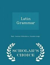 Latin Grammar - Scholar's Choice Edition by Lanneau Gildersleeve Gonzalez Lodge