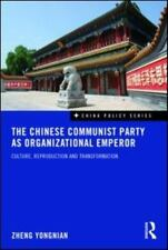 The Chinese Communist Party As Organizational Emperor : Culture,...