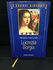 LIBRO LUCREZIA BORGIA MASSIMO GRILLANDI LE GRANDI BIOGRAFIE FABBRI 2000 COME NUO