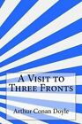 NEW A Visit to Three Fronts by Arthur Conan Doyle