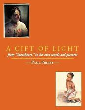 A Gift of Light : From Sweetheart, in Her Own Words and Pictures by Paul...