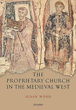 The Proprietary Church in the Medieval West by Susan Wood (Hardback, 2006)