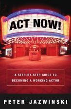 USED (VG) Act Now!: A Step-By-Step Guide on How to Become a Working Actor