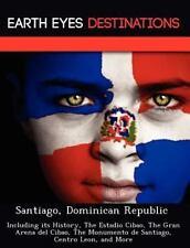 Santiago, Dominican Republic : Including Its History, the Estadio Cibao, the...