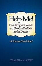 Help Me! I'm a Religious Wreck and You Can Find Me in the Desert: A Mustard Seed