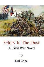 Glory in the Dust : A Civil War Novel by Earl Cripe (2003, Paperback)