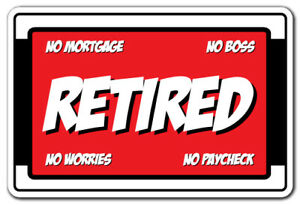 RETIRED NO MORTGAGE NO BOSS NO WORRIES NO PAYCHECK Decal retirement