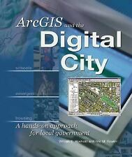 ArcGIS and the Digital City: A Hands-On Approach for Local Government by Huxhol
