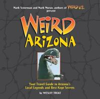 Weird Arizona: Your Travel Guide to Arizona's Local Legends and Best Kept Secret