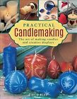 Practical Candlemaking : The Art Of Making Candles And Creative Displays, Har...