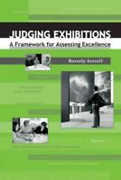 Judging Exhibitions : A Framework for Assessing Excellence, Paperback by Serr...
