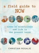 Field Guide to Now: Notes On Mindfulness And Life In The Present Tense-ExLibrary
