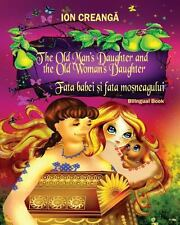 The Old Man's Daughter and the Old Woman's Daughter / Fata Babei Si Fata...