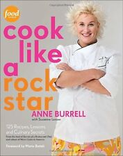 Cook Like a Rock Star: 125 Recipes, Lessons, and Culinary Secrets by Anne Burrel