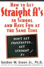 How to Get Straight As in School and Have Fun at the Same Time by Gordon W. Gre